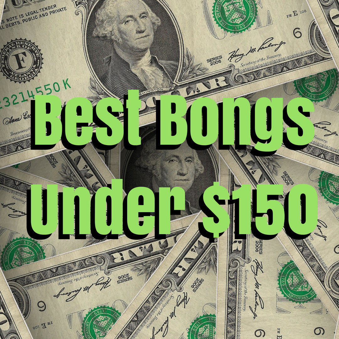 Best Bongs Under $150