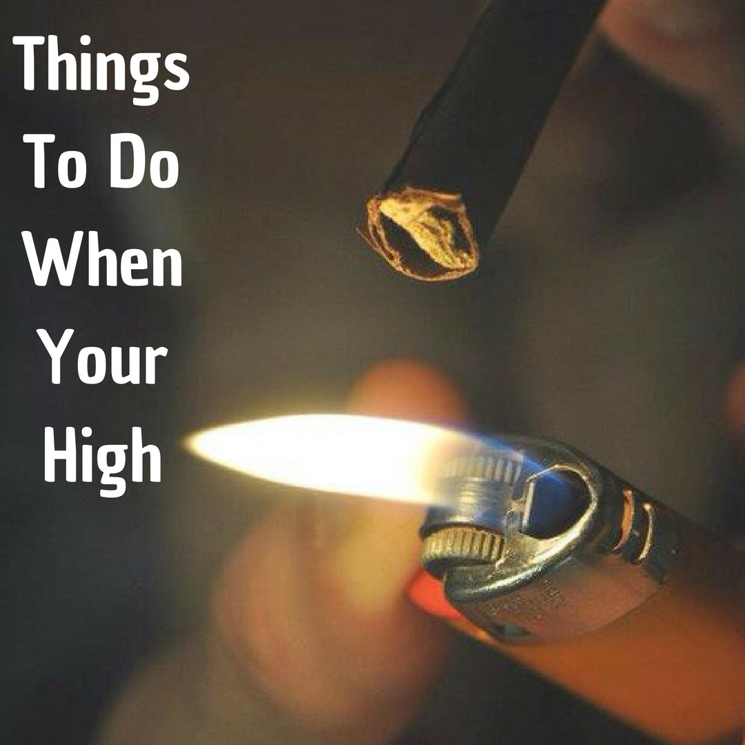 Things To Do When Your High
