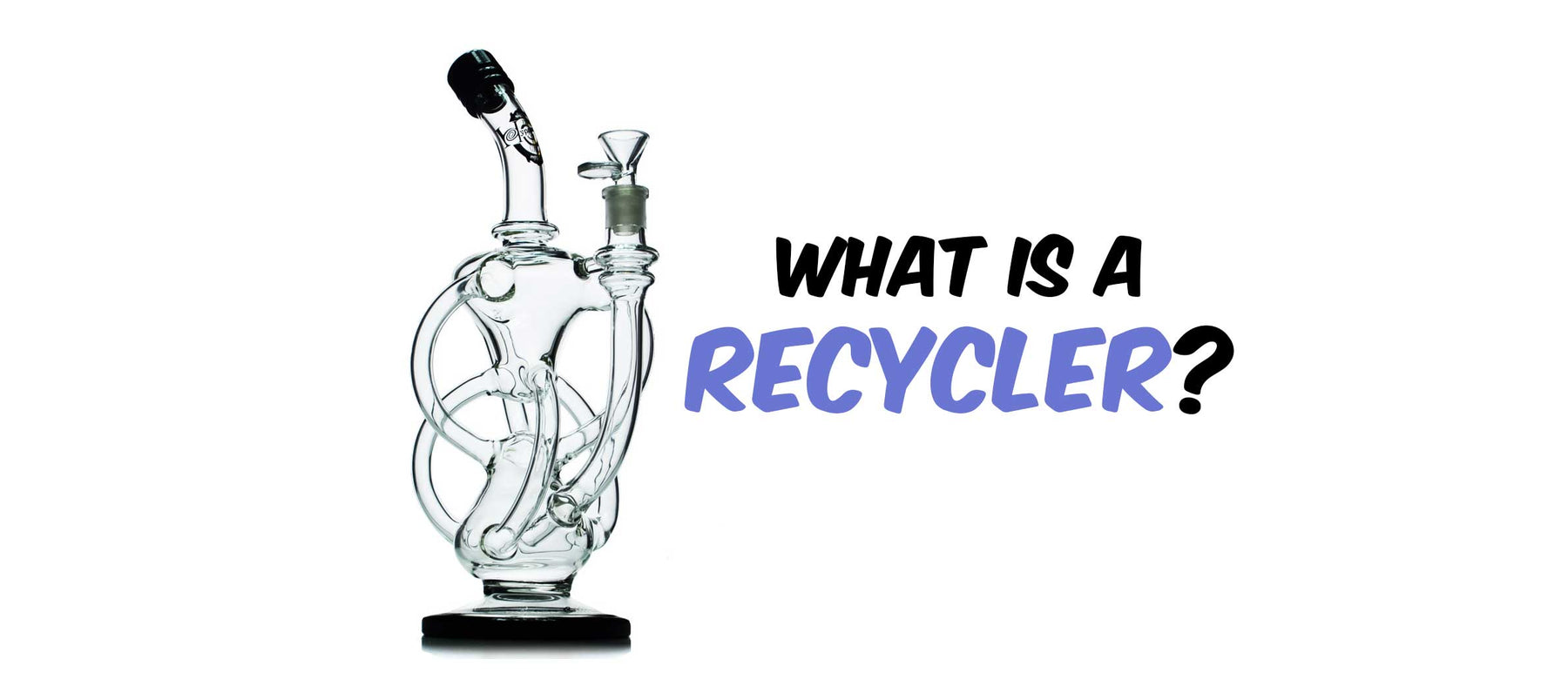 What Is A Recycler Bong?