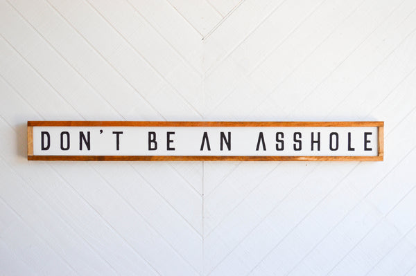 Don't Be An Asshole Wood Sign