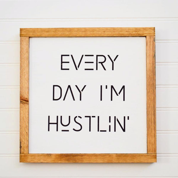 every day I'm hustlin wood sign