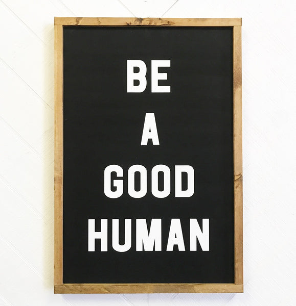 Be a Good Human Wood Sign