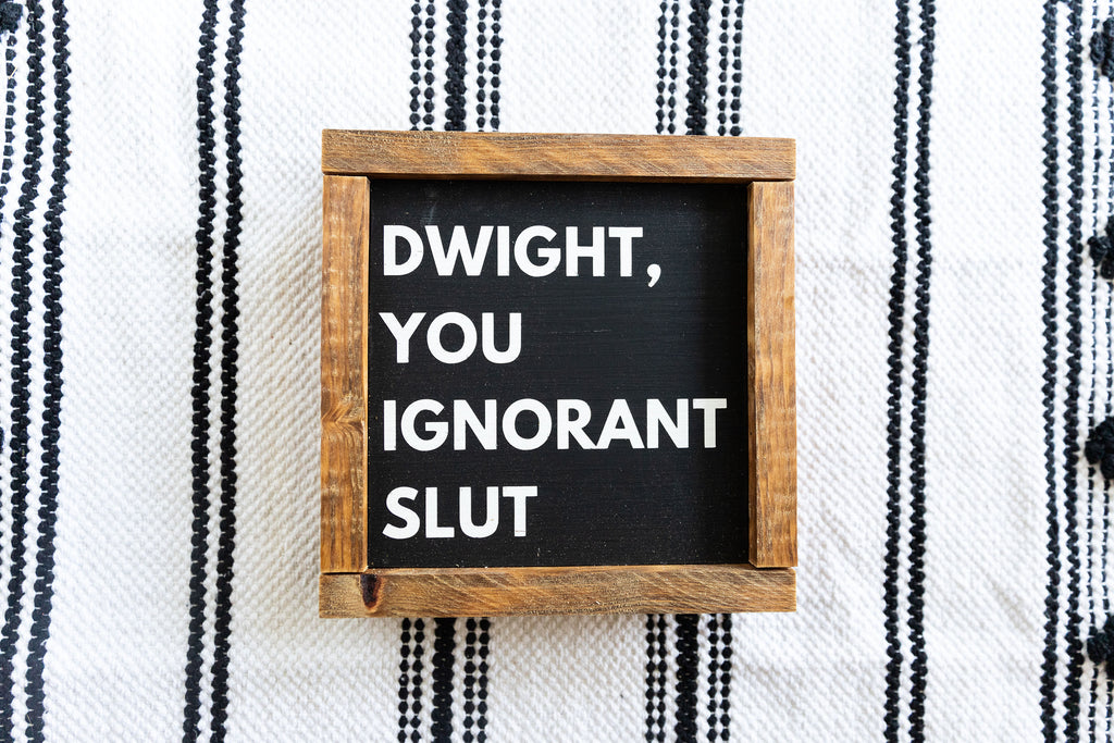 Dwight, You Ignorant Slut Wood Sign