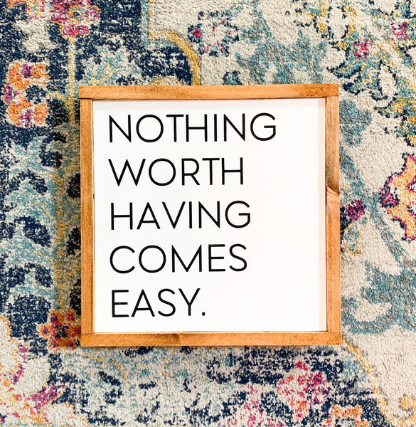 Nothing Worth Having Comes Easy Wood Sign