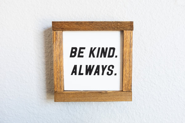 Be Kind Always Wood Sign