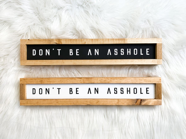 Don't Be An Asshole Mini Wood Sign