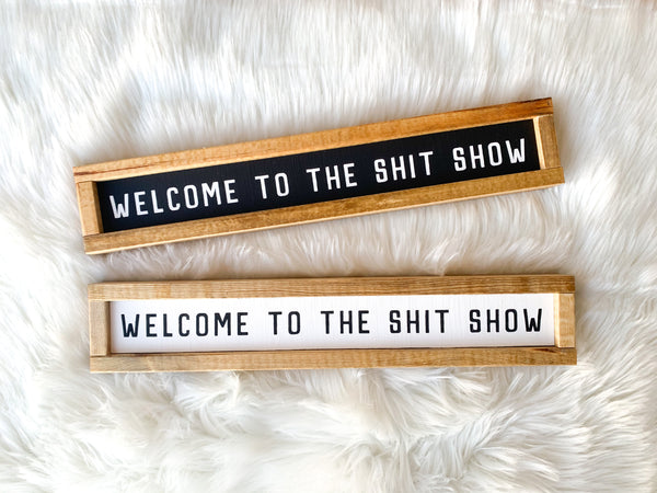Welcome to the Shit Show Mini Wood Sign
