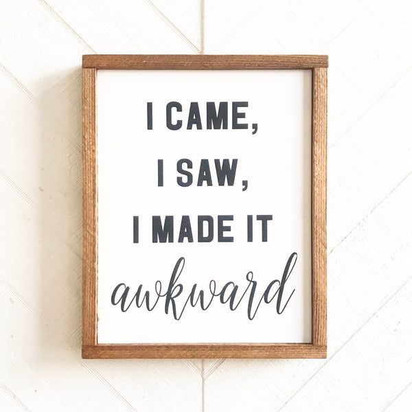 I came, I saw, I made it Awkward Wood Sign
