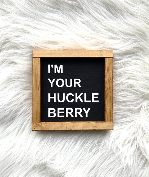 I'm Your Huckleberry Small Wood Sign