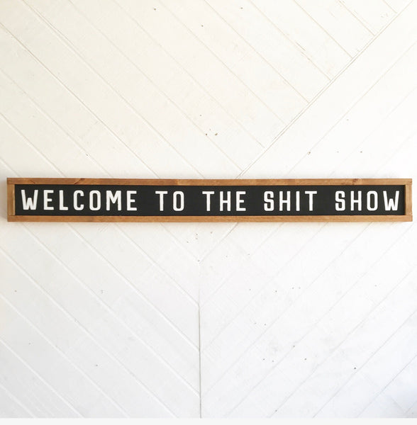 Welcome to the Shit Show Wood Sign