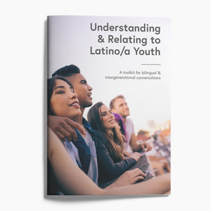 Understanding & Relating to Latino/a Youth: A Bilingual & Intergenerational Conversation Toolkit