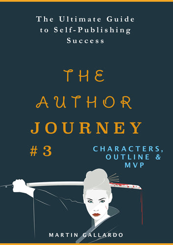 The Ultimate Guide to Self-Publishing Success: Characters, Outline, and MVP (The Author Journey Series #3) - Martin Gallardo