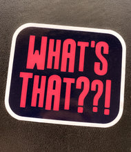 What's That?!? Sticker