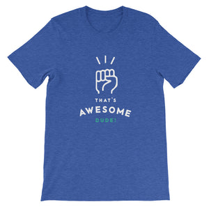 Unisex That's Awesome Dude! Tee