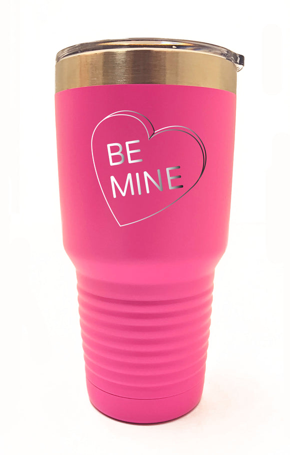 Be Mine Sweetheart Tumbler- 30oz - 20oz - 12oz
