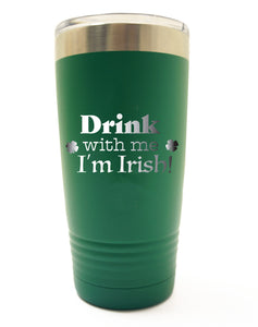 Drink With Me I'm Irish Tumbler- 30oz - 20oz - 12oz
