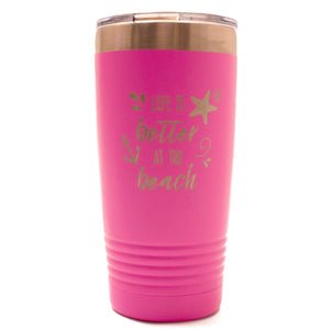 "Pink 20oz Tumbler with ""Life is Better at the Beach"" Saying"