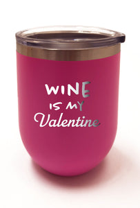 Wine is My Valentine Tumbler 12oz - 20oz - 30oz
