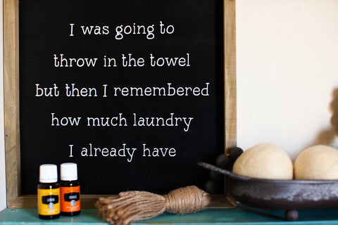 laundry room sign - i was going to throw in the towel but then i remembered how much laundry i already have