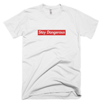 Stay Dangerous T Shirt