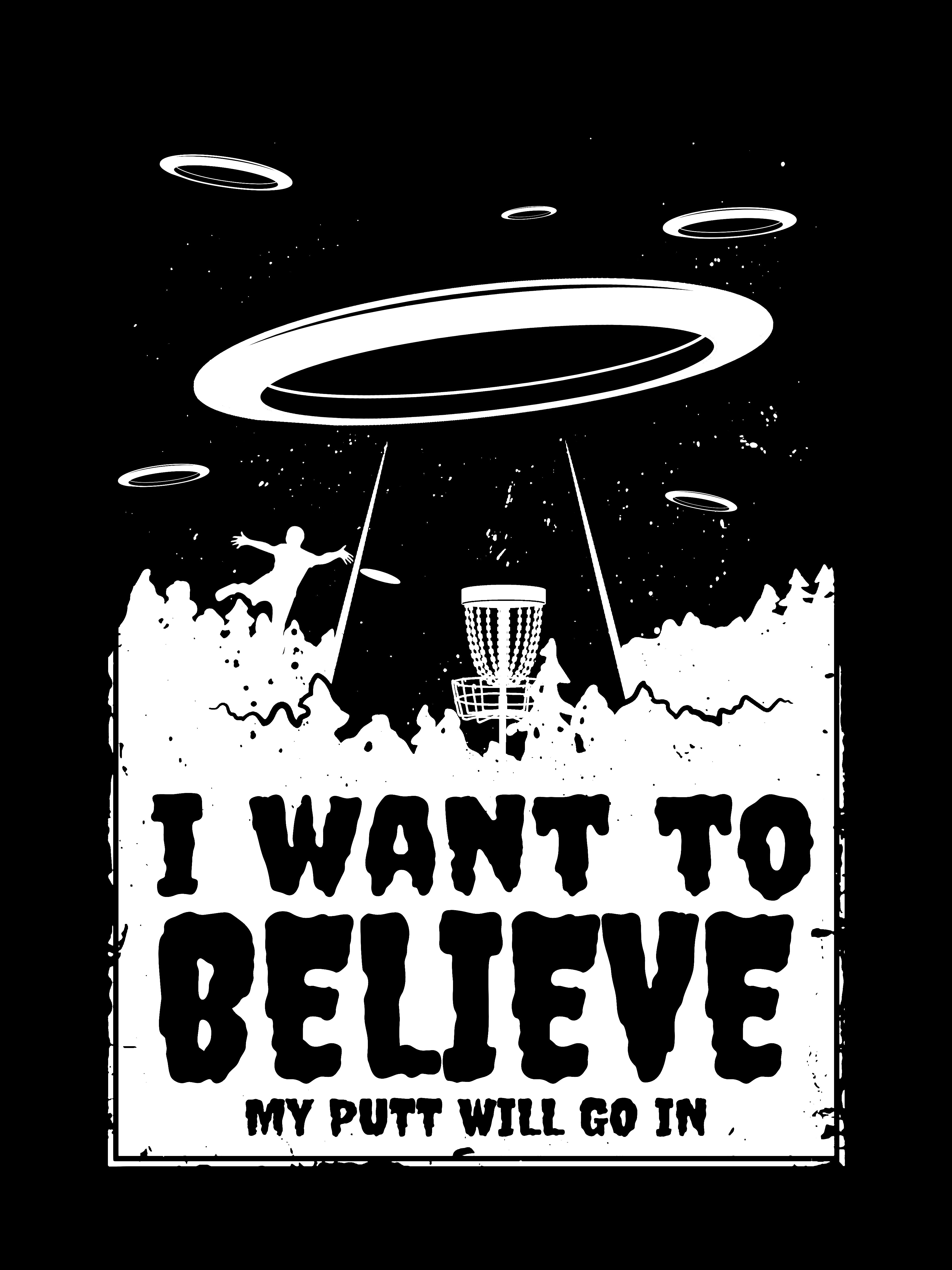 "Limited Edition ""I Want To Believe My Putt Will Go In"" T + Free Decal"