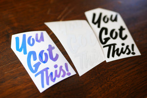 You Got This Vinyl Decal