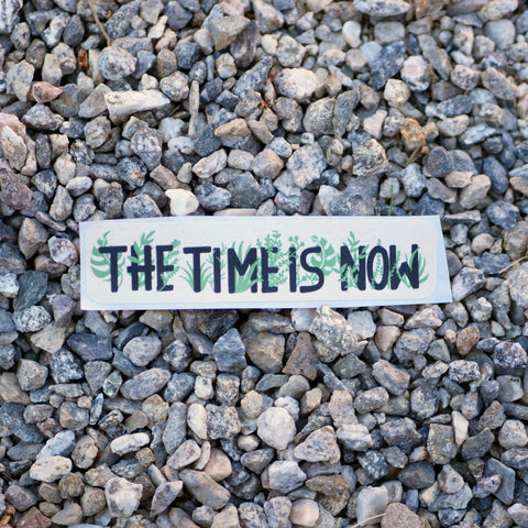 "Eco-Friendly ""The Time Is Now"" Sticker"