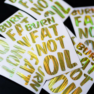 Limited Edition Burn Fat Not Oil Gold Vinyl Decal