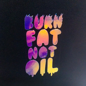 Limited Edition Burn Fat Not Oil Vinyl Decal