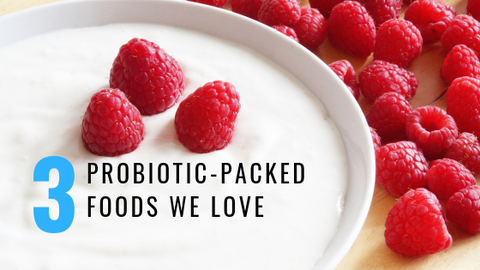Three probiotic foods we love