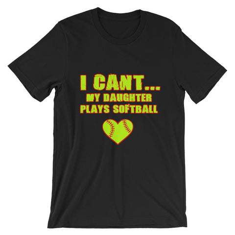""" I Can't My Daughter Plays Softball"" Unisex short sleeve t-shirt"
