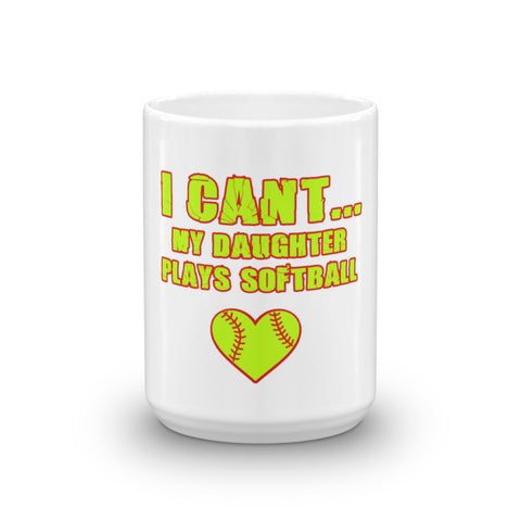 """I Can't My Daughter Plays Softball"" Mug made in the USA"