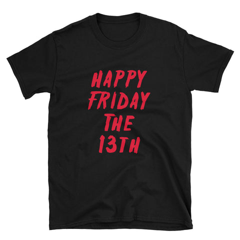 """Happy Friday The 13th"" Short-Sleeve Unisex T-Shirt"