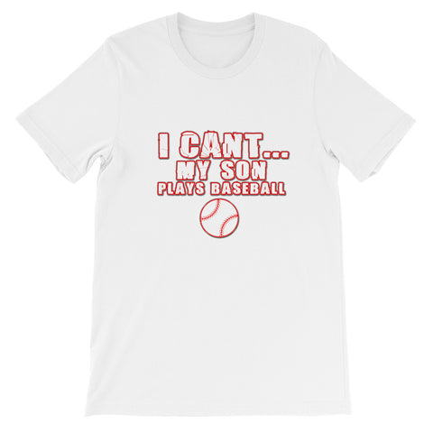 """I Can't My Son Plays Baseball"" Short-Sleeve Unisex T-Shirt"