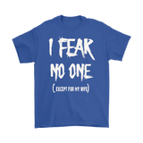 I Fear No One except for my wife T-shirt & Hoodies