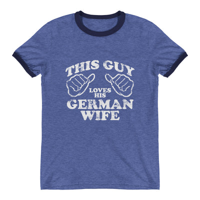 ''This guy loves his German wife'' Ringer T-Shirt