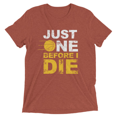 ''Just one before i die'' Short sleeve t-shirt
