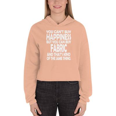 ''You can;t buy happiness but you can buy fabric'' ' Crop Hoodie