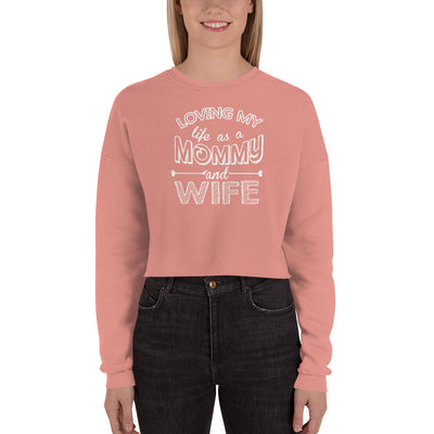 ''Loving my life as a Mommy and Wife'' Crop Sweatshirt