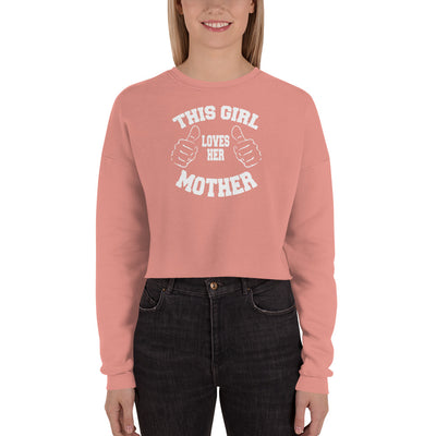 ''This girl loves her mother'' Crop Sweatshirt