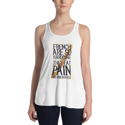 ''French are so hardcore they eat pain for breakfast'' Women's Flowy Racerback Tank