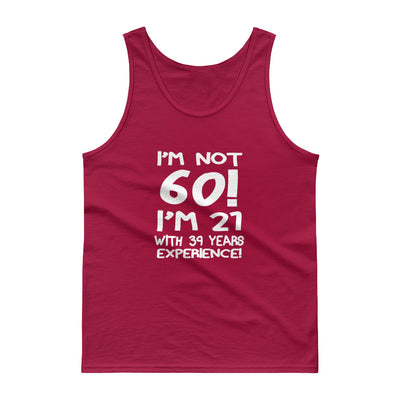 ''I'm not 60 I'm 21 with 39 years experience'' Tank top