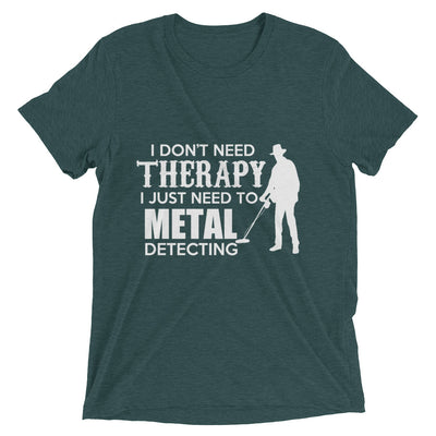 'I don't need therapy I just need metal detecting''' Short sleeve t-shirt