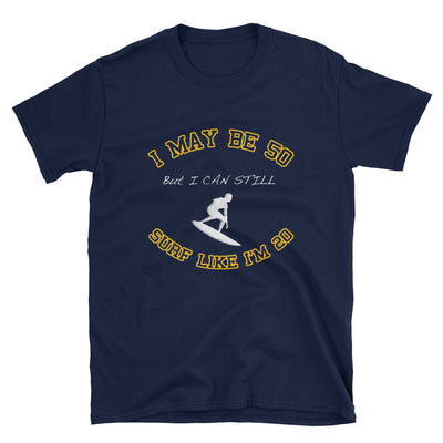 ''I maybe 50 but I can surf like 20'' Short-Sleeve Unisex T-Shirt