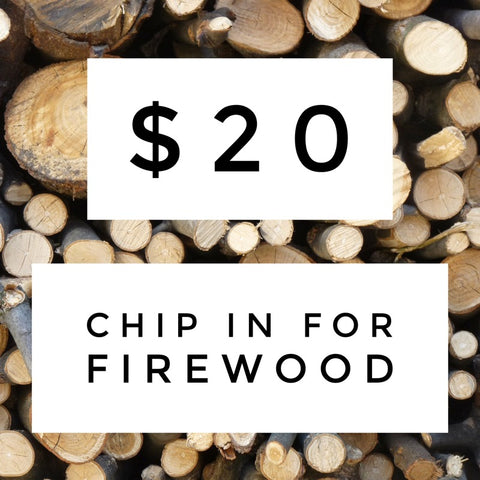 $20 Chip in for Firewood