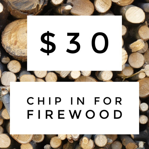$30 Chip in for Firewood