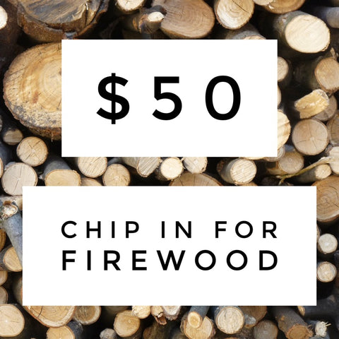 $50 Chip in for Firewood