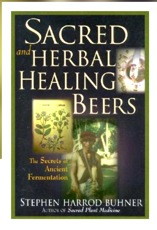 Sacred and Herbal Healing BeersThe Secrets of Ancient Fermentation  By: Stephen Harrod Buhner