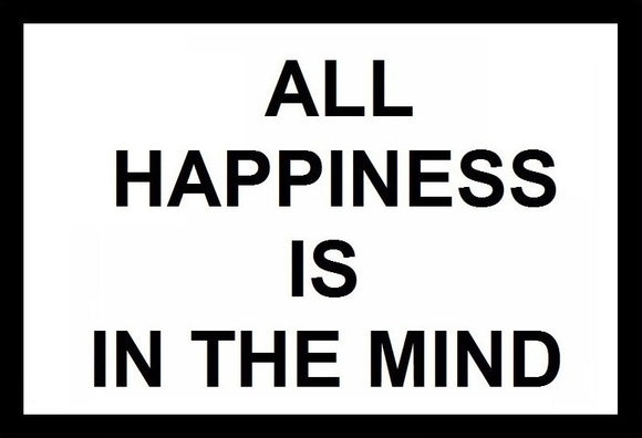 All Happiness Is In The Mind SayIt