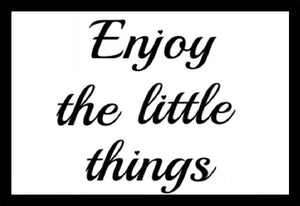 Enjoy The Little Things SayIt
